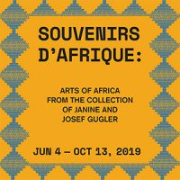 SOUVENIRS D'AFRIQUE: Arts of Africa from the Collection of Janine and Josef Gugler