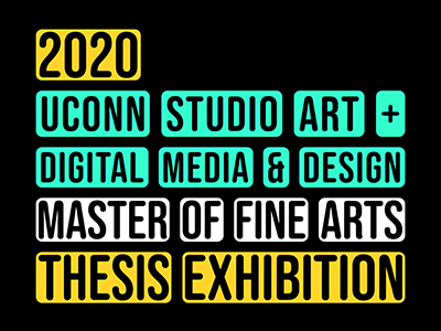 2020 UConn Studio Art + Digital Media and Design Master of Fine Arts Thesis Exhibition