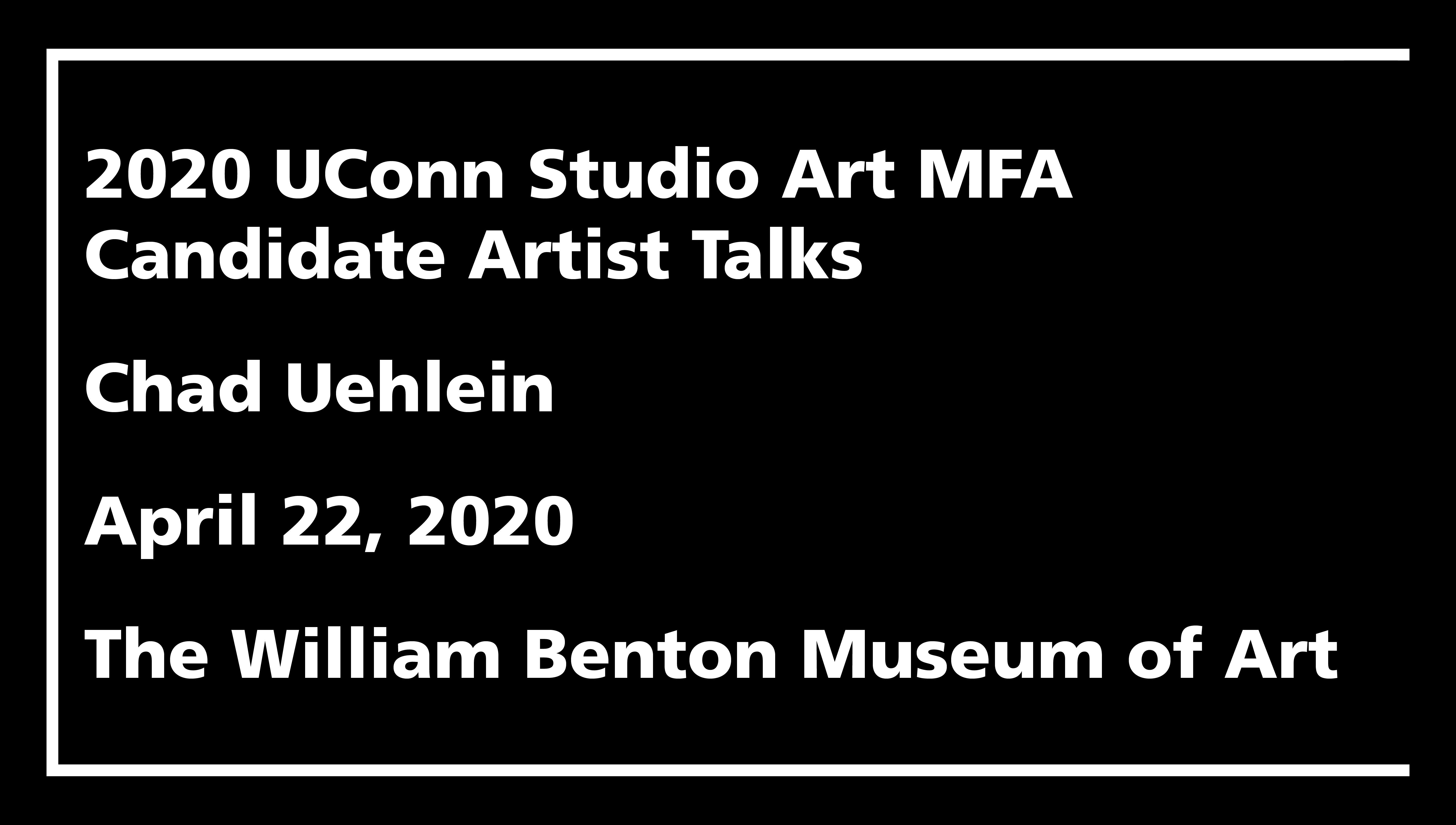2020 UConn Studio Art MFA Candidate Artist Talks: Chad Uehlein