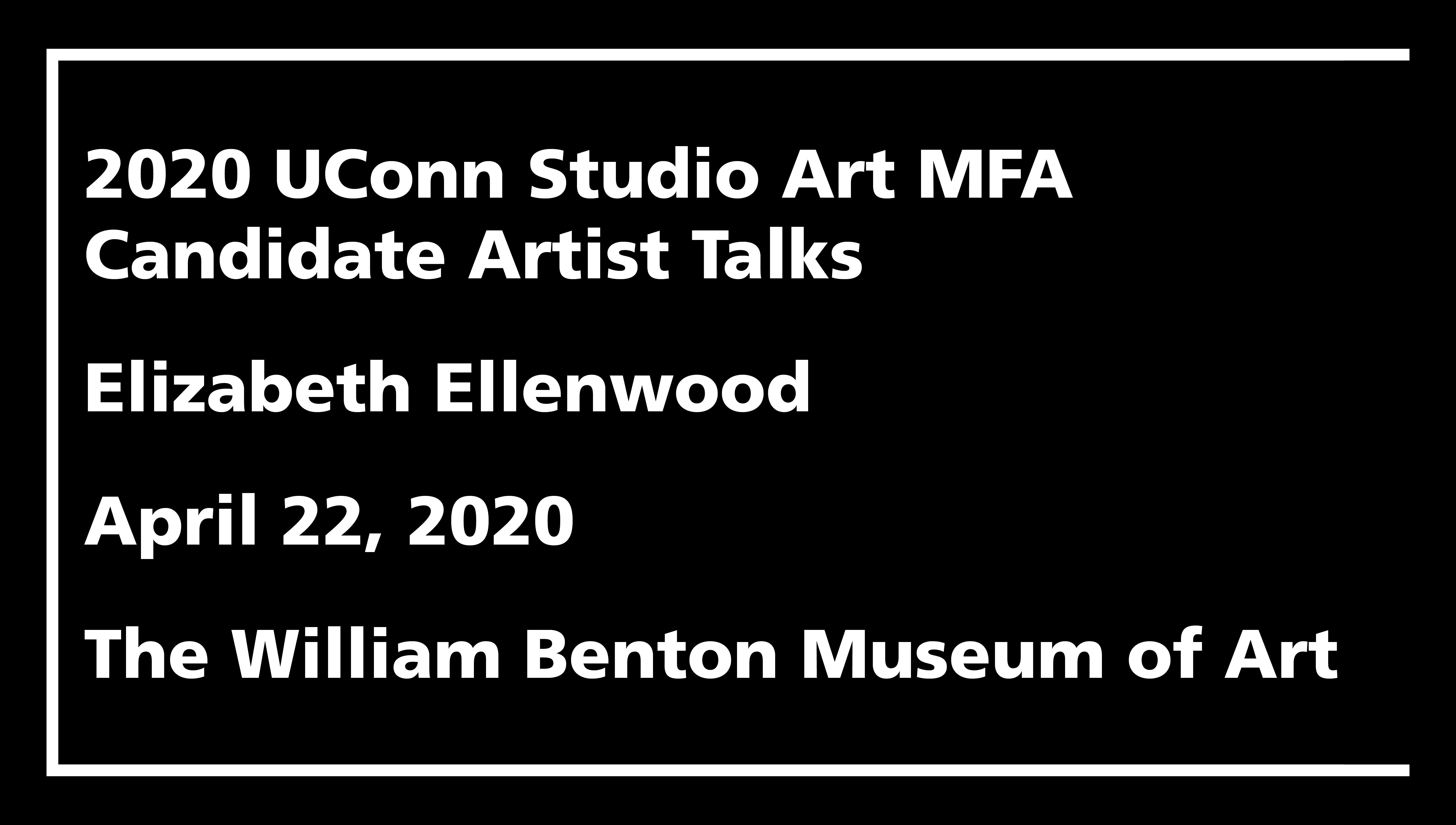 2020 UConn Studio Art MFA Candidate Artist Talks: Elizabeth Ellenwood