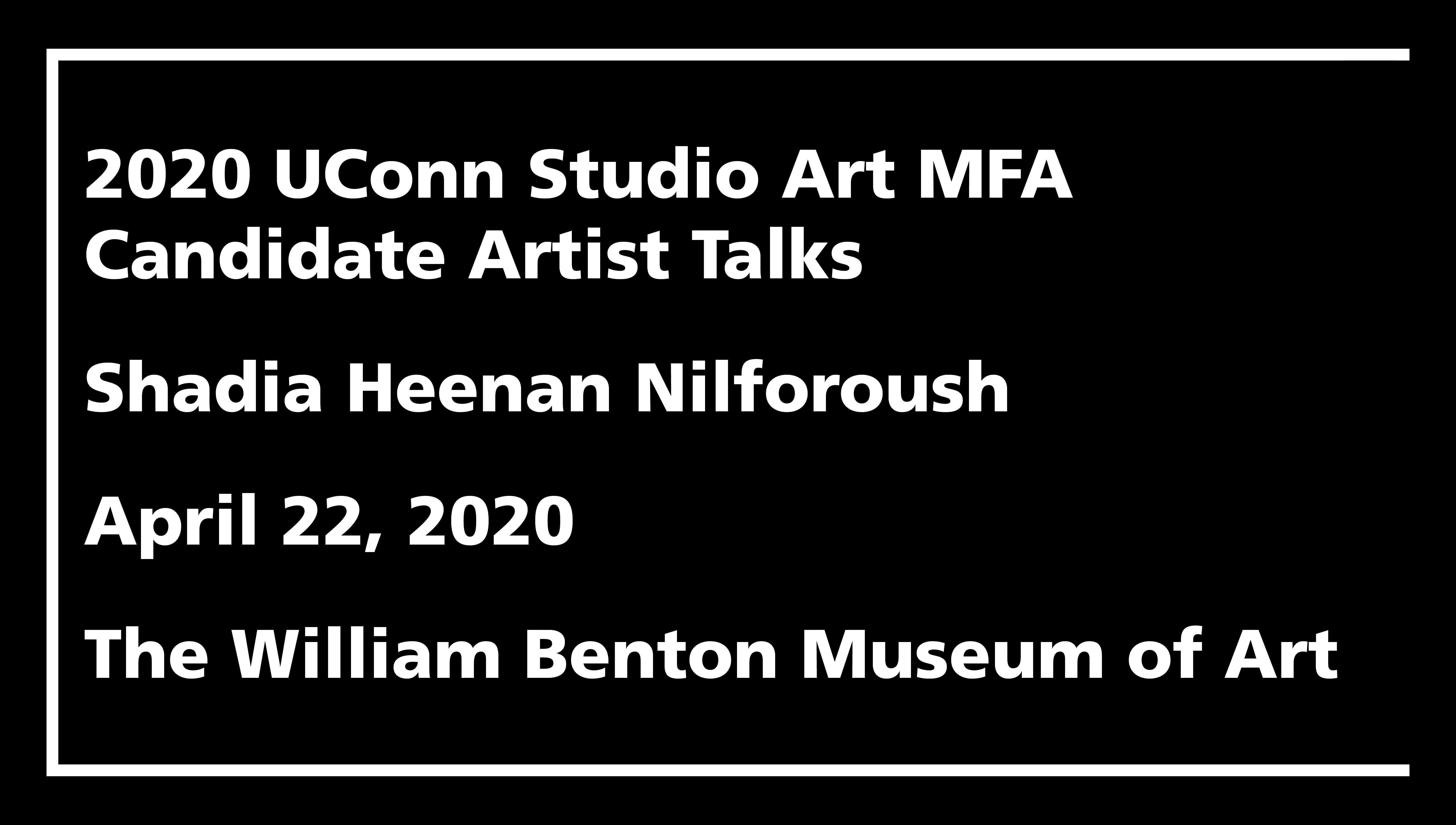 2020 UConn Studio Art MFA Candidate Artist Talks: Shadia Heenan Nilforoush